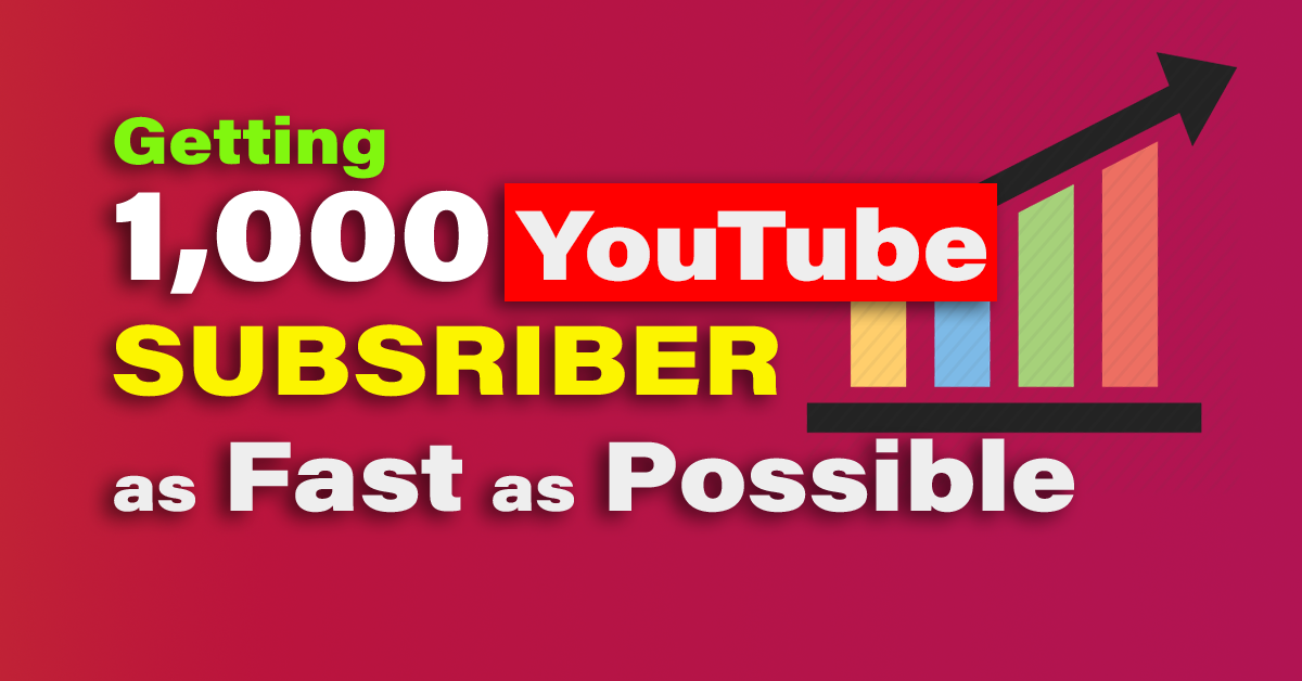 Getting 1000 Subscribers on YouTube as Fast as Possible